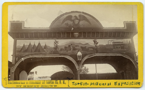 Painted archway at the entrance to the Exposition Hall, Tertio-Millennial Exposition, Santa Fe, New Mexico, 1883. Photograph by Bennett & Brown. Courtesy Palace of the Governors Photo Archives (NMHM/DCA), neg. no. 010999.